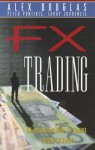 FX Trading: An Australian Guide to Trading Foreign Exchange - Alex Douglas, Peter Pontikis, Larry Lovrencic