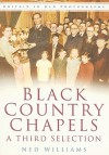 Black Country Chapels: A Third Selection - Ned Williams