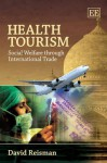 Health Tourism: Social Welfare Through International Trade - David Reisman