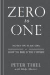 Zero to One: How to Build the Future - Peter Thiel, Blake Masters