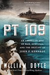 PT 109: An American Epic of War, Survival, and the Destiny of John F. Kennedy - William Doyle