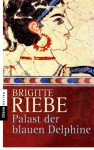 Palast der blauen Delphine: Roman - Brigitte Riebe