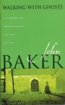 Walking With Ghosts - John Baker