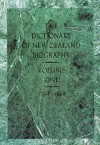 Dictionary of New Zealand Biography: Volume 1: 1769�1869 - Auckland University Press