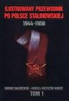 Ilustrowany przewodnik po Polsce stalinowskiej : 1944-1956. T. 1, 1944-1945 - Dariusz Baliszewski