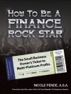How to be a Finance Rock Star: The Small Business Owner's Ticket to Multi-Platinum Profits - Nicole Fende, Carol Roth