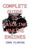 Complete Guide to Gasoline Marine Engines - John Fleming, John O'Connor