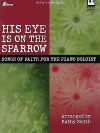 His Eye Is on the Sparrow: Songs of Faith for the Piano Soloist - Kathy Smith