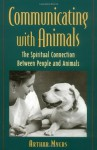 Communicating With Animals : The Spiritual Connection Between People and Animals - Arthur Myers