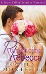 Romancing Rebecca: A Snow Valley Romance - Kimberley Montpetit