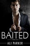 Baited, Part III: (An Office Romance Serial) - Ali Parker