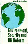 Environment, Security and U.N. Reform - Mark F. Imber