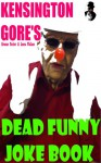 Kensington Gore's Dead Funny Joke Book - Kensington Gore