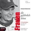 Frauen, die gefährlich leben: 13 Geschichten von Mut und Abenteuer. 2 CDs - Edelgard Abenstein, Nicole Engeln