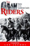 Gray Riders: Stories from the Confederate Cavalry - Lee Jacobs