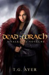 Dead Wrath: A Valkyrie Novel #4 (Volume 4) - T. G. Ayer