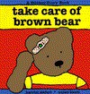 Take care of brown bear - Harriet Ziefert