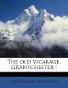 The Old Vicarage, Grantchester - Rupert Brooke, Noel Rooke