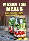 Mason Jar Meals:50 Delicious Quick And Easy Mason Jar Recipes For Busy And Health-Conscious People - Linda Price