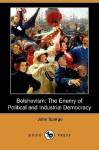 Bolshevism: The Enemy of Political and Industrial Democracy (Dodo Press) - John Spargo
