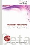 Decadent Movement - Lambert M. Surhone, Mariam T. Tennoe, Susan F. Henssonow