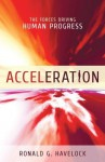 Acceleration: The Forces Driving Human Progress - Ronald G. Havelock