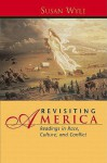 Revisiting America: Readings in Race, Culture, and Conflict - Susan Wyler