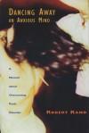 Dancing Away an Anxious Mind: A Memoir about Overcoming Panic Disorder - Robert Rand