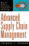Advanced Supply Chain Management: How to Build a Sustained Competitive Advantage - Charles C. Poirier