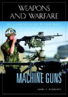 Machine Guns: An Illustrated History of Their Impact - James H. Willbanks, Spencer C. Tucker
