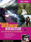 The Essential Wilderness Navigator: How to Find Your Way in the Great Outdoors, Second Edition - David Seidman