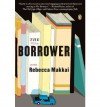 [ [ [ The Borrower[ THE BORROWER ] By Makkai, Rebecca ( Author )May-29-2012 Paperback - Rebecca Makkai
