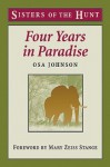 Four Years in Paradise (Sisters of the Hunt) - Osa Johnson, Mary Zeiss Stange