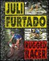 Juli Furtado: Rugged Racer - Morgan Hughes