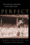Perfect: The Inside Story of Baseball's Sixteen Perfect Games - James Buckley Jr., Jim Bunning