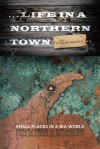 ... Life In A Northern Town : Small places in a big world. Big worlds in small places. - Jack Hart