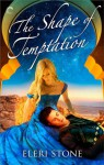 The Shape of Temptation - Eleri Stone
