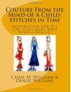 Couture From the Mind of A Child: Stitches in Time: Inspiration for All The Designers Who Need a Nudge! - Chase M. Williams, Denise Williams