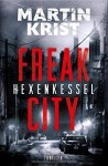 Hexenkessel: Thriller (Freak City 1) - Martin Krist