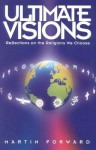 Ultimate Visions: Reflections on the Religions We Choose - Martin Forward