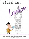 Clued In London: The Concise and Opinionated Guide to the City -full color photos (Clued In Travel Book 4) - Dean Dalton, Andie Easton, Richard Soto, Alán Duke