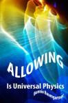 ALLOWING is Universal PHYSICS - Bonnie Baumgartner