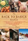 The Back to Basics Handbook: A Guide to Buying and Working Land, Raising Livestock, Enjoying Your Harvest, Household Skills and Crafts, and More (Back to Basics Guides) - Abigail R. Gehring