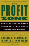 The Profit Zone: How Strategic Business Design Will Lead You to Tomorrow's Profits - Adrian J. Slywotzky, David J. Morrison, Bob Andelman