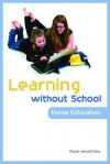 Learning Without School: Home Education - Ross Mountney