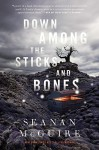 Down Among the Sticks and Bones - Seanan McGuire