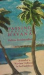 Passing Through Havana: A Novel Of A Wartime Girlhood In The Caribbean - Felicia Rosshandler