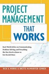 Project Management That Works: Real-World Advice on Communicating, Problem-Solving, and Everything Else You Need to Know to Get the Job Done - Rick Morris, Brette Sember