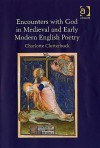 Encounters with God in Medieval and Early Modern English Poetry - Charlotte Clutterbuck