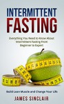 Intermittent Fasting: Everything You Need to Know About Intermittent Fasting For Beginner to Expert - Build Lean Muscle and Change Your Life (Lean Lifestyle) - James Sinclair